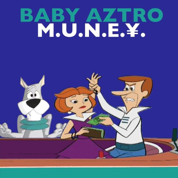 BABY AZTRO - M.U.N.E.Y.